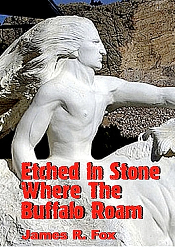 Etched in Stone Where the Buffalo Roam ebook by James R. Fox