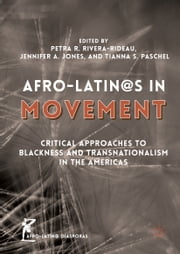 Afro-Latin@s in Movement - Critical Approaches to Blackness and Transnationalism in the Americas ebook by Petra R. Rivera-Rideau,Jennifer A. Jones,Tianna S. Paschel