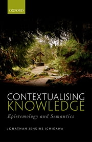 Contextualising Knowledge - Epistemology and Semantics ebook by Jonathan Jenkins Ichikawa