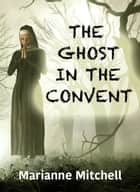 The Ghost in the Convent ebook by Marianne Mitchell