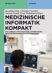 Medizinische Informatik kompakt - Ein Kompendium für Mediziner, Informatiker, Qualitätsmanager und Epidemiologen ebook by Roswitha Jehle,Johanna Christina Czeschik,Torsten Freund,Ernst Wellnhofer