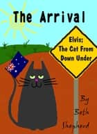Elvis; The Cat From Down Under: 'The Arrival' ebook by Beth Shepherd