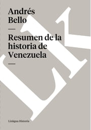 Resumen de la historia de Venezuela ebook by Andrés Bello