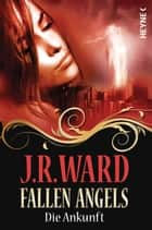 Fallen Angels - Die Ankunft - Fallen Angels 1 ebook by J. R. Ward, Astrid Finke