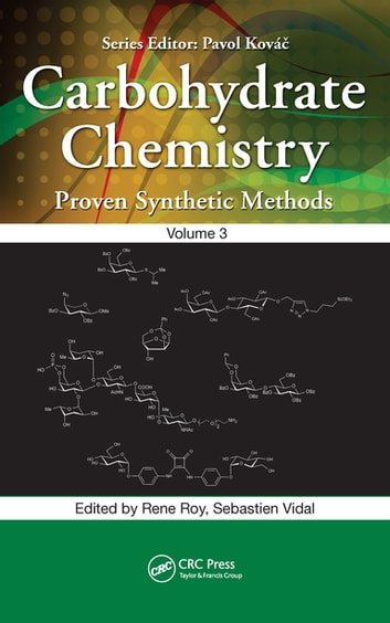 Carbohydrate Chemistry - Proven Synthetic Methods, Volume 3 ebook by