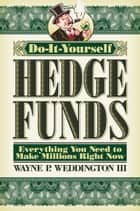 Do-It-Yourself Hedge Funds ebook by Wayne Weddington