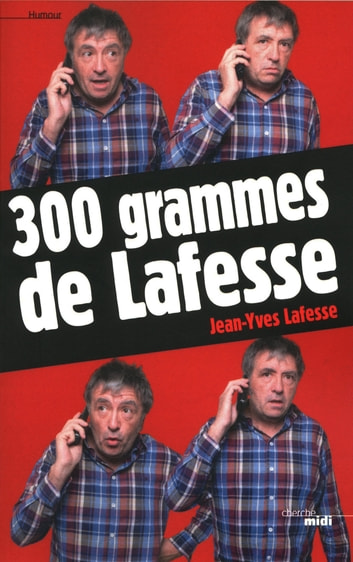 300 grammes de Lafesse ebook by Jean-Yves LAFESSE