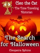 Cleo the Cat, the Time Traveling Historian #2: The Search for Halloween ebook by Cleopatra Sphinx