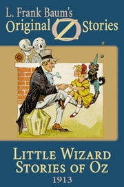 Little Wizard Stories of Oz - Original Oz Stories 1913b ebook by L. Frank Baum