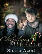 Christmas Miracle ebook by Shara Azod