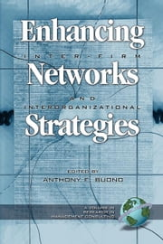 Enhancing Inter-Firm Networks and Interorganizational Strategies. Research in Management Consulting. ebook by Buono, Anthony F.
