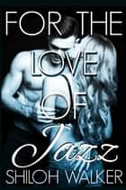 For the Love of Jazz ebook by