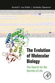 The Evolution of Molecular Biology - The Search for the Secrets of Life ebook by Kensal Van Holde, Jordanka Zlatanova