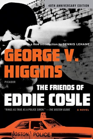The Friends of Eddie Coyle - A Novel ebook by George V. Higgins