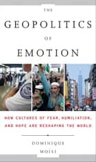 The Geopolitics of Emotion ebook by Dominique Moisi