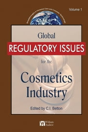 Global Regulatory Issues for the Cosmetics Industry ebook by Betton, C.E.