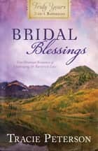 Bridal Blessings: Truly Yours 2-in-1 Romances - Two Historical Romances of Challenging the Barriers to Love ebook by Tracie Peterson