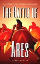 The Battle of Ares - Book Five of the Osteria Chronicles ebook by Tammie Painter