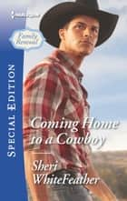 Coming Home to a Cowboy ebook by Sheri WhiteFeather