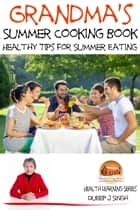 Grandma's Summer Cooking Book: Healthy Tips for Summer Eating ebook by Dueep J. Singh