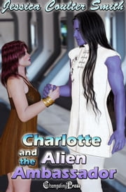 Charlotte and the Alien Ambassador (Intergalactic Brides 4) ebook by Jessica Coulter Smith