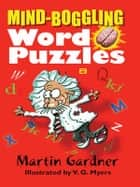 Mind-Boggling Word Puzzles ebook by Martin Gardner, V.G. Myers