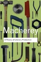 A Theory of Literary Production ebook by Pierre Macherey
