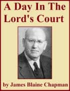 A Day in the Lord's Court ebook by James Blaine Chapman
