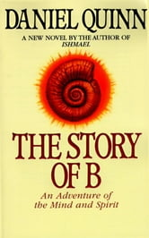The Story of B ebook by Daniel Quinn