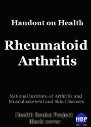 Rheumatoid Arthritis - Handout on Health ebook by National Institute of Arthritis and Musculoskeletal and Skin Diseases