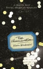 The Illumination ebook by Kevin Brockmeier