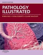 Pathology Illustrated E-Book ebook by Robin Reid, BSc, MB,...