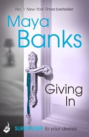 Giving In: Surrender Trilogy Book 2 ebook by Maya Banks
