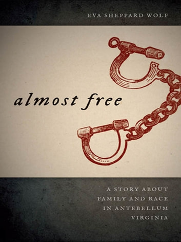 Almost Free - A Story about Family and Race in Antebellum Virginia eBook by Eva Sheppard Wolf,Manisha Sinha,Patrick Rael