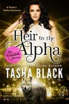 Heir to the Alpha: The Complete Bundle - A Tarker's Hollow Romance ebook by Tasha Black