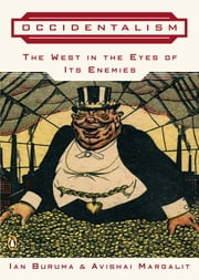 Occidentalism - The West in the Eyes of Its Enemies ebook by Ian Buruma,Avishai Margalit