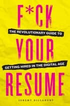 F*ck Your Resume ebook by Jeremy Dillahunt