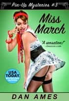 Miss March - Pin-Up Mystery #3 ebook by Dan Ames