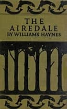 The Airedale (Illustrated) ebook by Williams Haynes