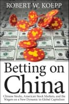 Betting on China ebook by Robert W. Koepp