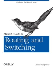 Packet Guide to Routing and Switching - Exploring the Network Layer ebook by Bruce Hartpence