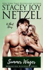 Summer Wager (Romancing Wisconsin - 16) - (A Short Story) ebook by Stacey Joy Netzel