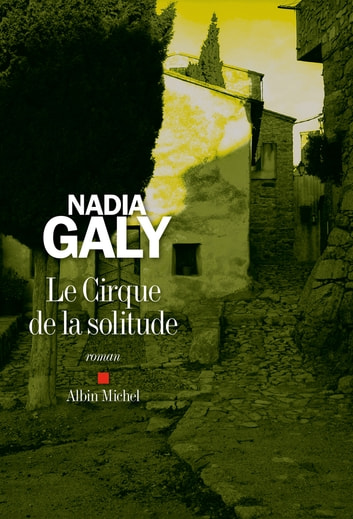Le Cirque de la solitude ebook by Nadia Galy
