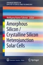 Amorphous Silicon / Crystalline Silicon Heterojunction Solar Cells ebook by Wolfgang Rainer Fahrner