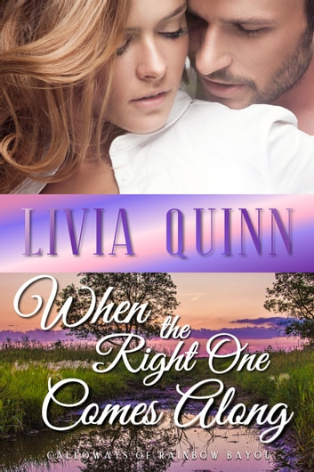 When the Right One Comes Along - A small town romance and suspense ebook by Livia Quinn