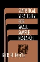 Statistical Strategies for Small Sample Research ebook by Rick Hoyle