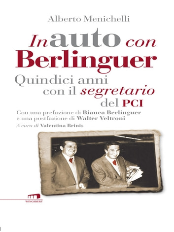 In auto con Berlinguer - Quindici anni con il segretario del Pci ebook by Alberto Menichelli