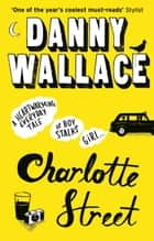 Charlotte Street - The laugh out loud romantic comedy with a twist for fans of Nick Hornby ebook by Danny Wallace