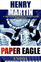 Paper Eagle ebook by Henry Martin
