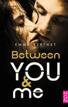 Between You and Me ebook by Emma Berthet